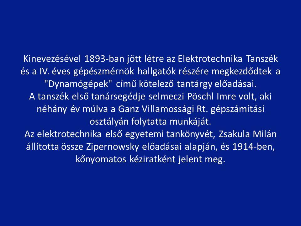 Kinevezésével 1893-ban jött létre az Elektrotechnika Tanszék és a IV