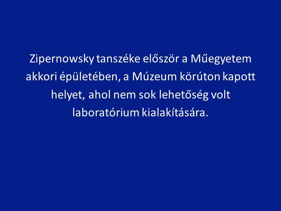 Zipernowsky tanszéke először a Műegyetem akkori épületében, a Múzeum körúton kapott helyet, ahol nem sok lehetőség volt laboratórium kialakítására.