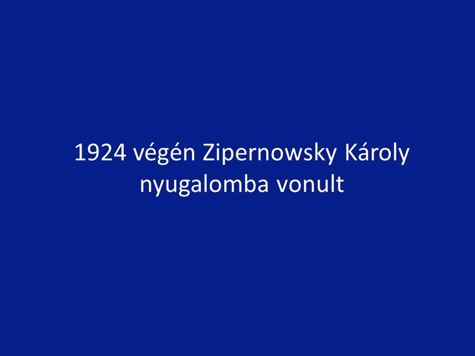 1924 végén Zipernowsky Károly nyugalomba vonult