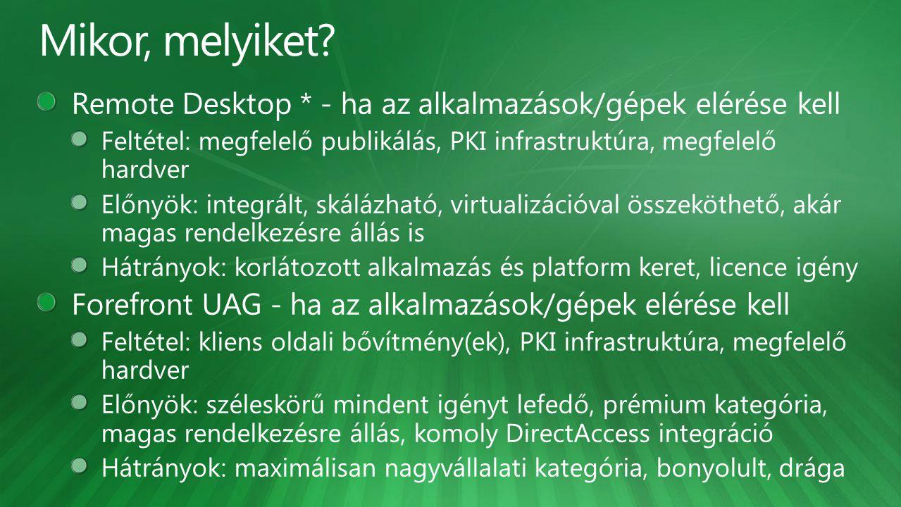 Mikor, melyiket Remote Desktop * - ha az alkalmazások/gépek elérése kell. Feltétel: megfelelő publikálás, PKI infrastruktúra, megfelelő hardver.