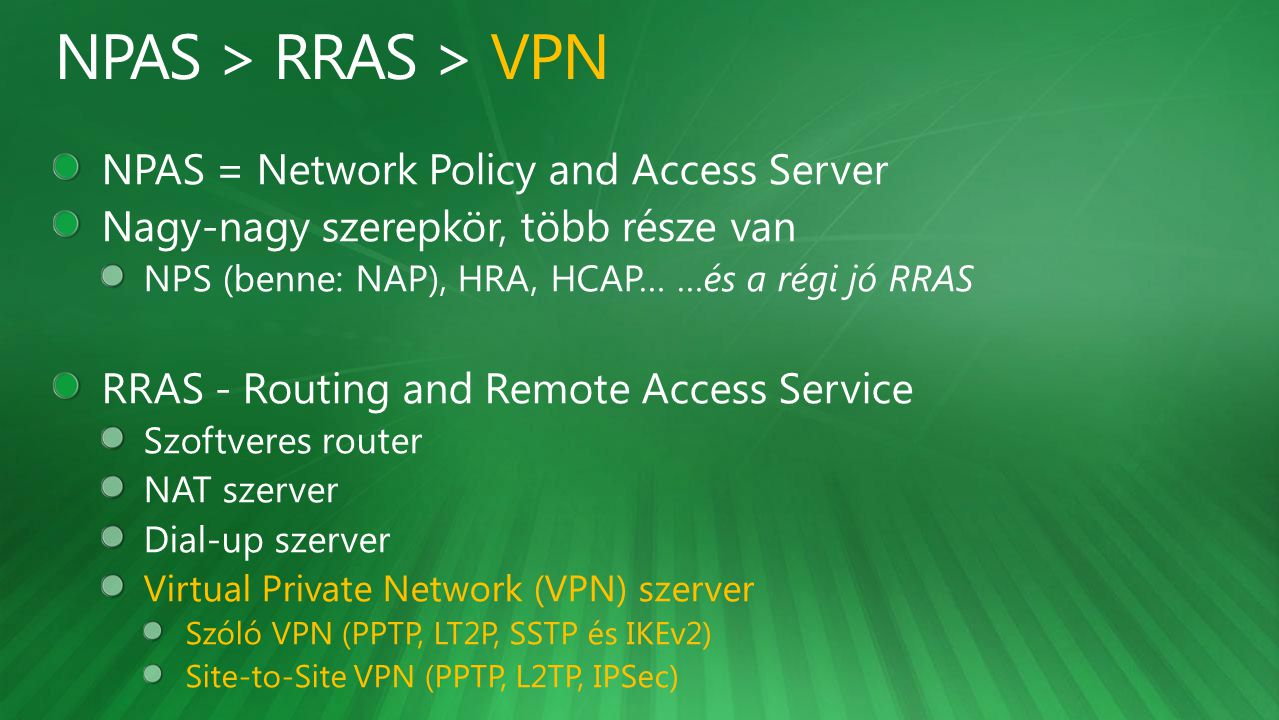 NPAS > RRAS > VPN NPAS = Network Policy and Access Server