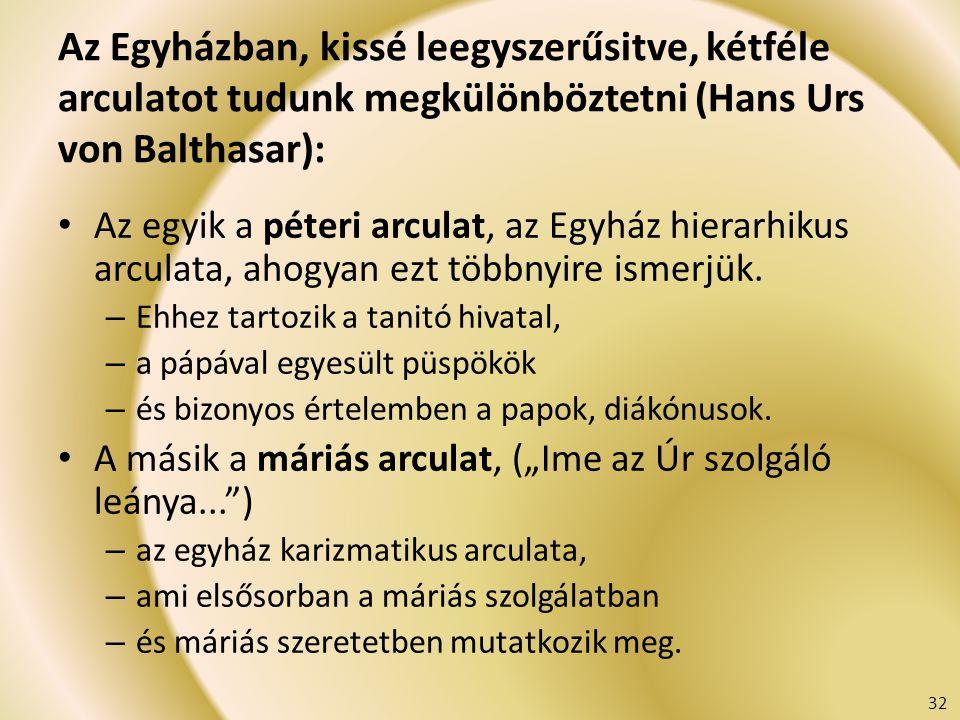 Az Egyházban, kissé leegyszerűsitve, kétféle arculatot tudunk megkülönböztetni (Hans Urs von Balthasar):