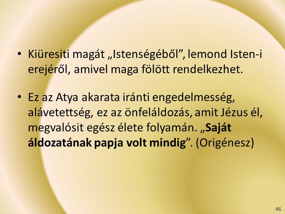 """Kiüresiti magát """"Istenségéből , lemond Isten-i erejéről, amivel maga fölött rendelkezhet."""