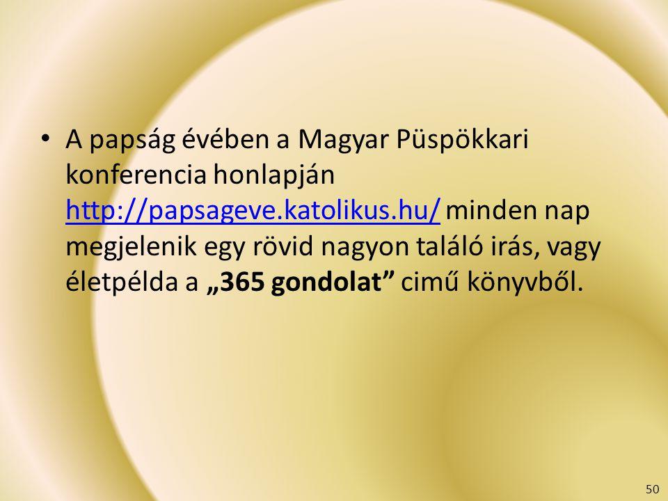 """A papság évében a Magyar Püspökkari konferencia honlapján http://papsageve.katolikus.hu/ minden nap megjelenik egy rövid nagyon találó irás, vagy életpélda a """"365 gondolat cimű könyvből."""