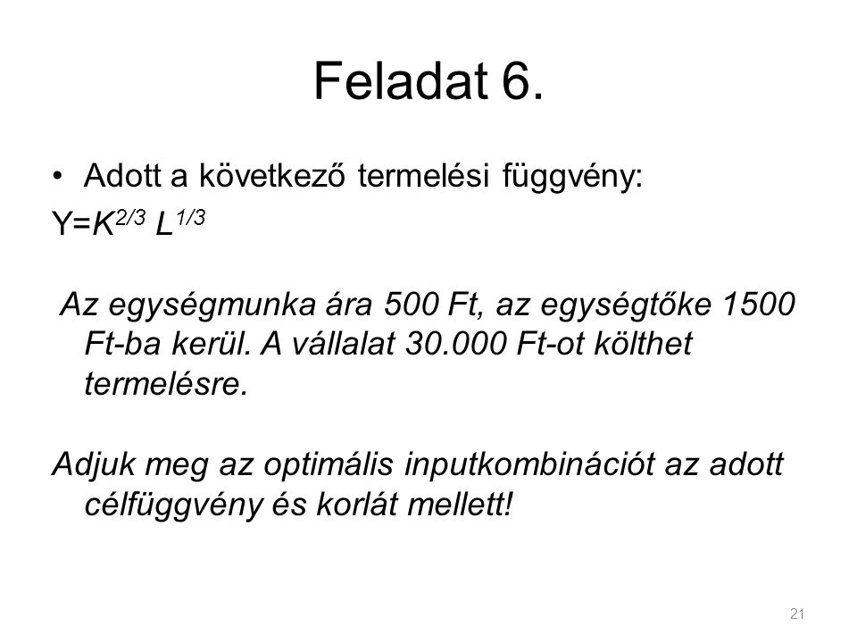 Feladat 6. Adott a következő termelési függvény: Y=K2/3 L1/3