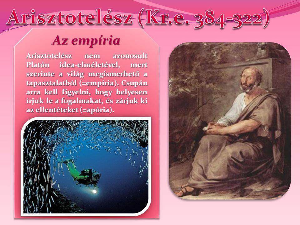 Arisztotelész (Kr.e. 384-322) Az empíria