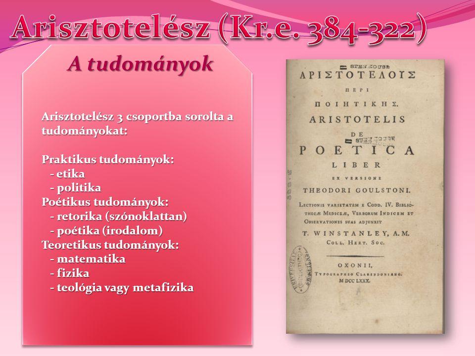 Arisztotelész (Kr.e. 384-322) A tudományok