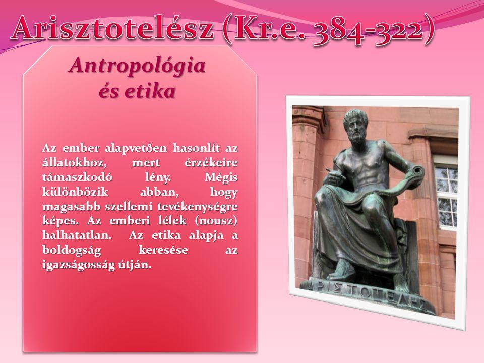 Arisztotelész (Kr.e. 384-322) Antropológia és etika