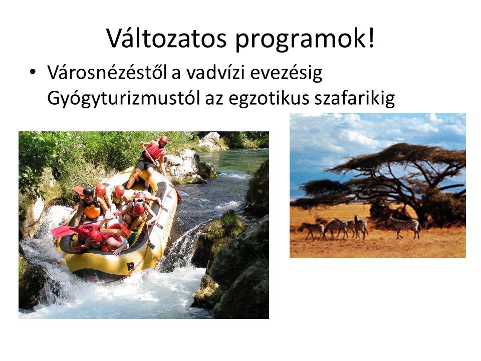 Változatos programok! Városnézéstől a vadvízi evezésig Gyógyturizmustól az egzotikus szafarikig