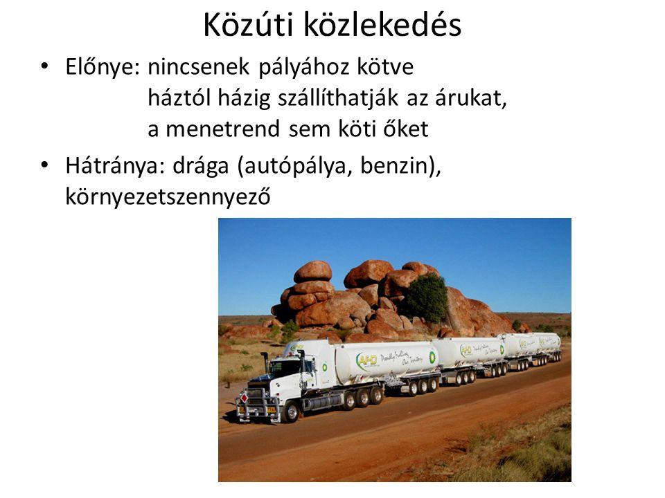 Közúti közlekedés Előnye: nincsenek pályához kötve háztól házig szállíthatják az árukat, a menetrend sem köti őket.