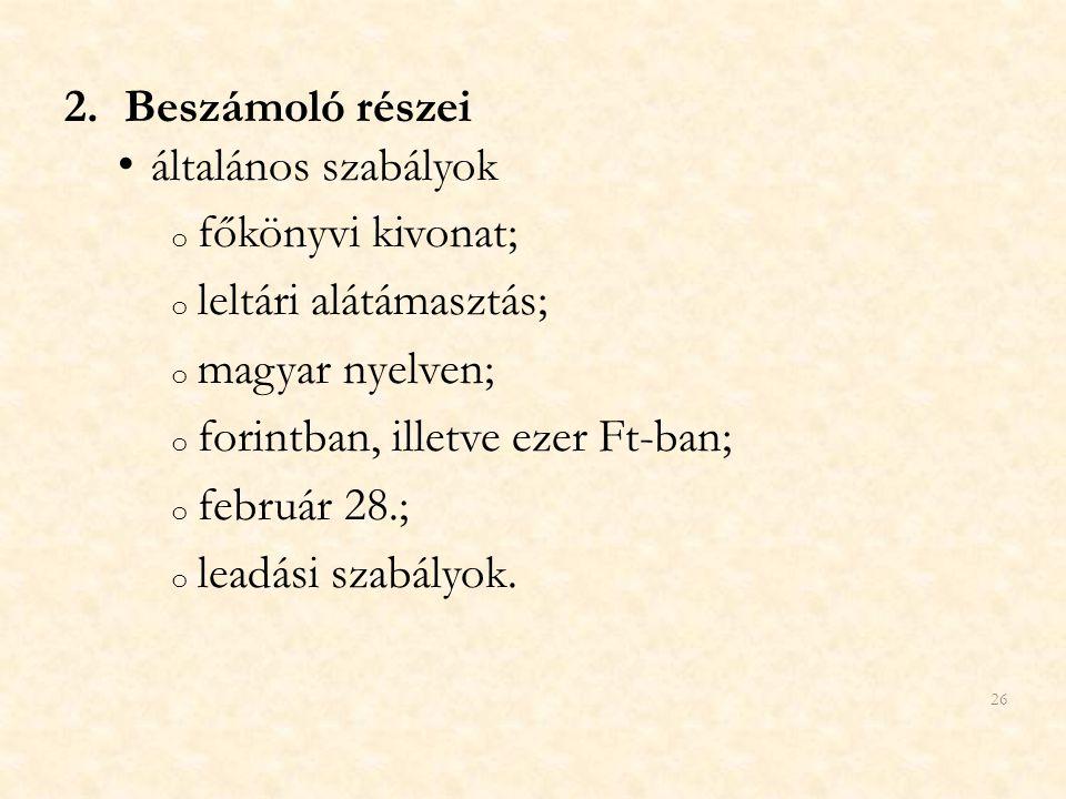 Beszámoló részei általános szabályok. főkönyvi kivonat; leltári alátámasztás; magyar nyelven; forintban, illetve ezer Ft-ban;