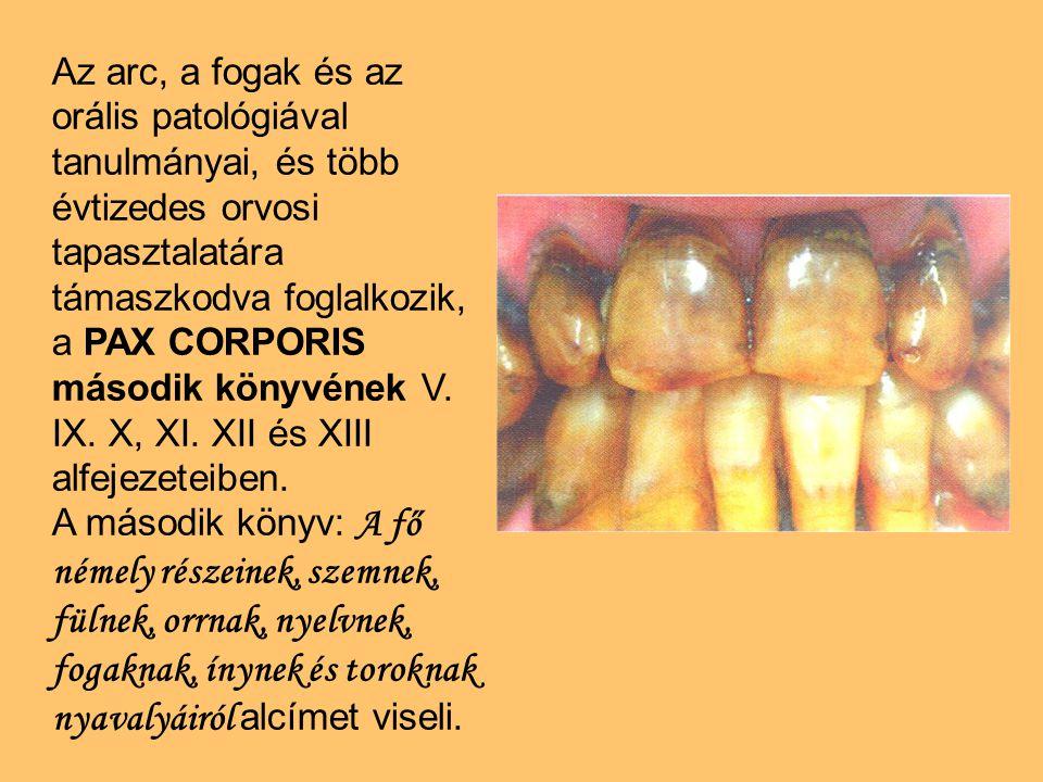 Az arc, a fogak és az orális patológiával tanulmányai, és több évtizedes orvosi tapasztalatára támaszkodva foglalkozik, a PAX CORPORIS második könyvének V. IX. X, XI. XII és XIII alfejezeteiben.