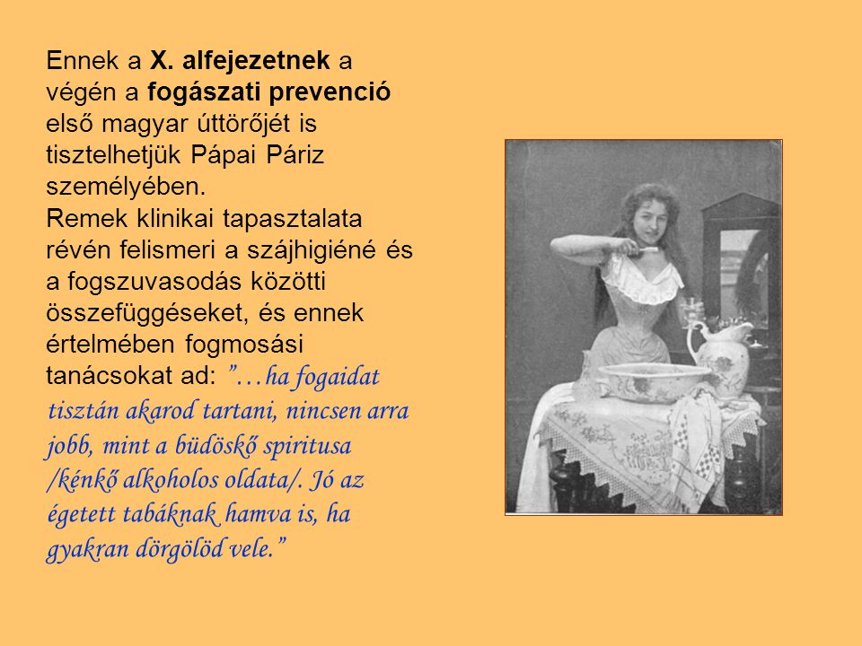 Ennek a X. alfejezetnek a végén a fogászati prevenció első magyar úttörőjét is tisztelhetjük Pápai Páriz személyében.