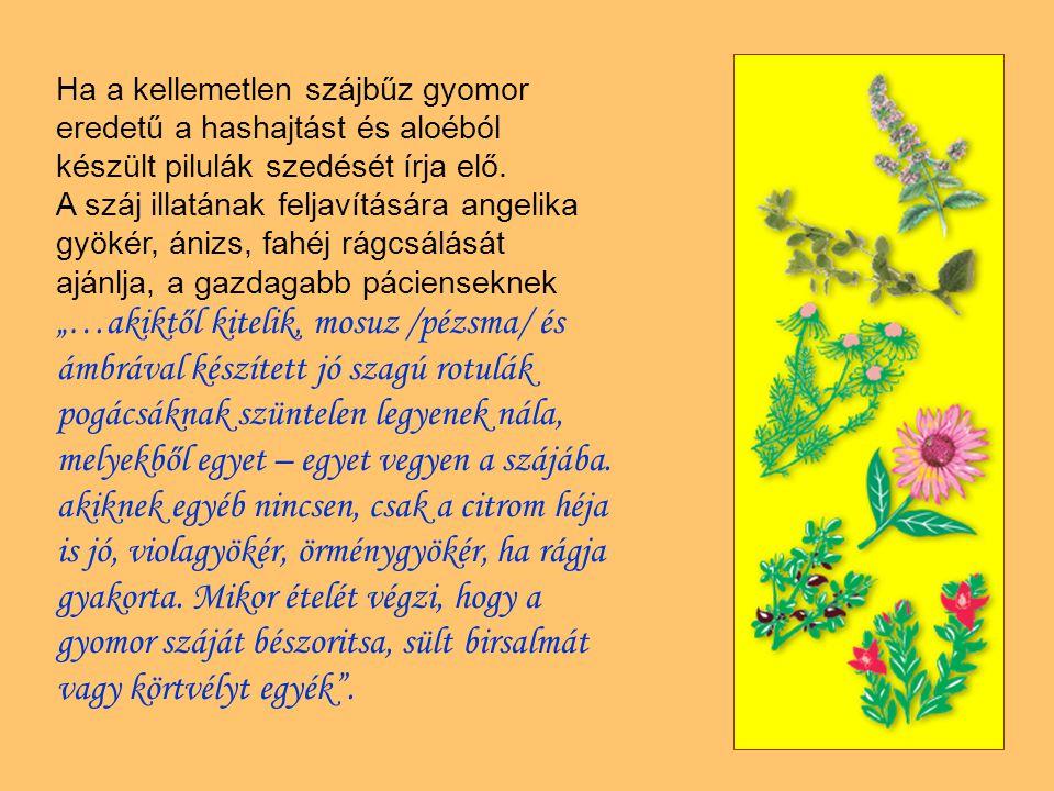 Ha a kellemetlen szájbűz gyomor eredetű a hashajtást és aloéból készült pilulák szedését írja elő.