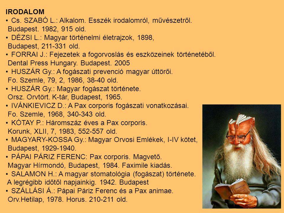 IRODALOM Cs. SZABÓ L.: Alkalom. Esszék irodalomról, művészetről. Budapest. 1982, 915 old. DÉZSI L.: Magyar történelmi életrajzok, 1898,