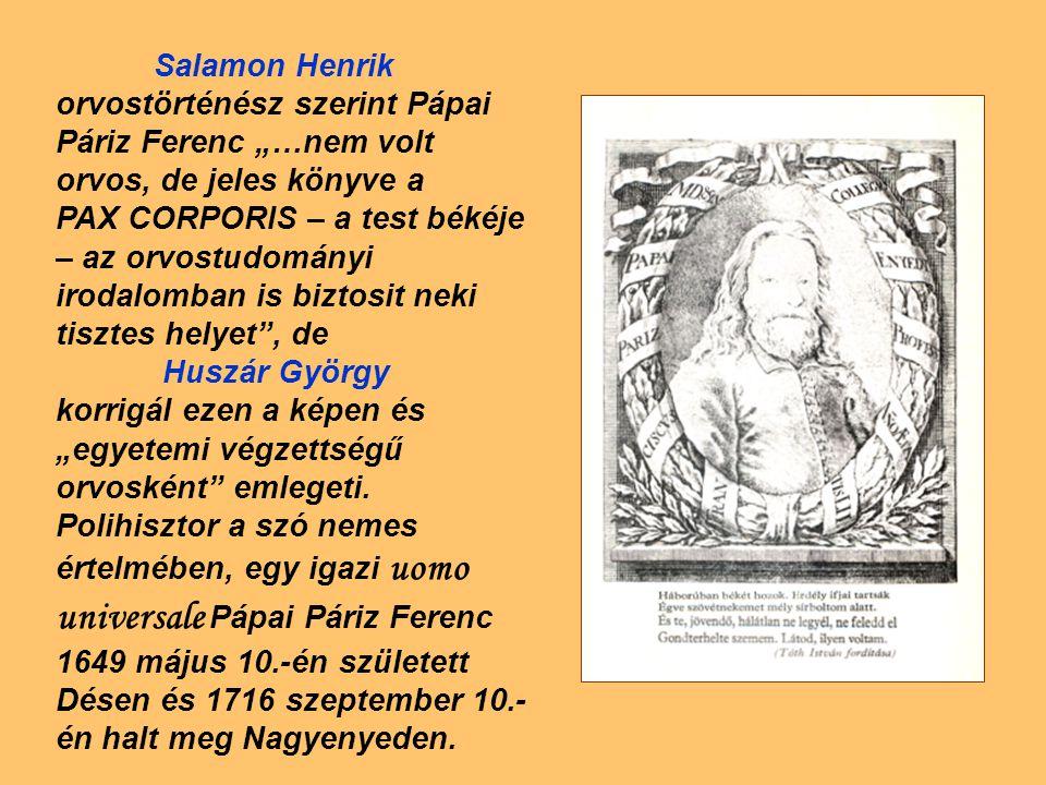 """Salamon Henrik orvostörténész szerint Pápai Páriz Ferenc """"…nem volt orvos, de jeles könyve a"""