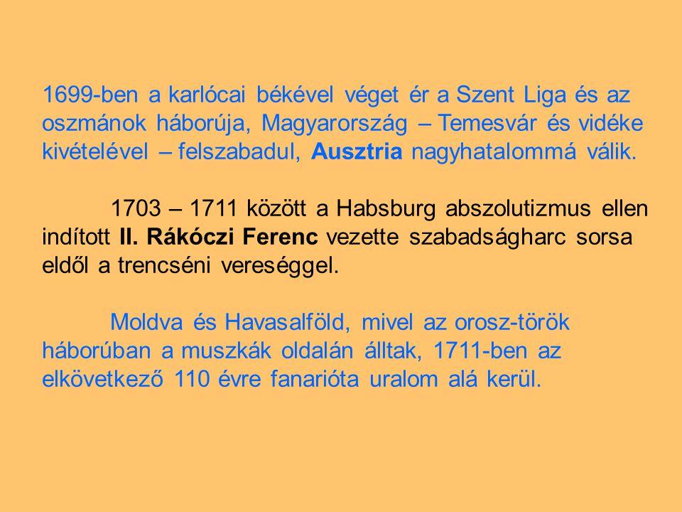 1699-ben a karlócai békével véget ér a Szent Liga és az oszmánok háborúja, Magyarország – Temesvár és vidéke kivételével – felszabadul, Ausztria nagyhatalommá válik.