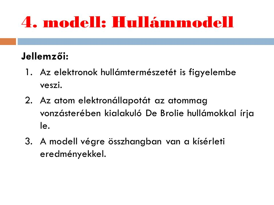 4. modell: Hullámmodell Jellemzői: