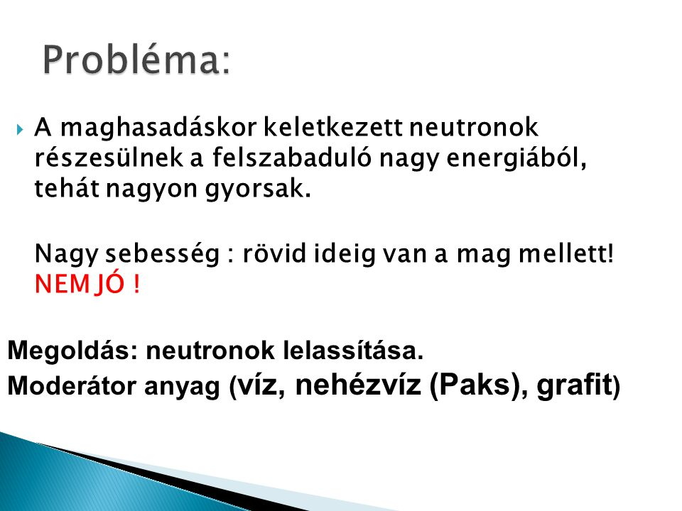 Probléma: Megoldás: neutronok lelassítása.