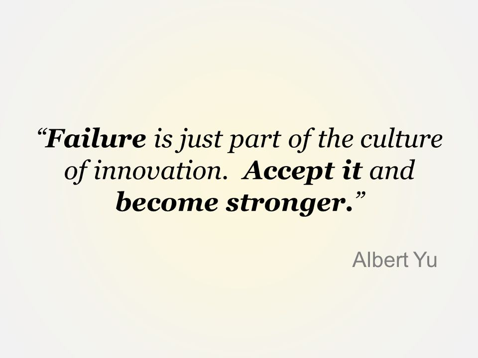 Failure is just part of the culture of innovation