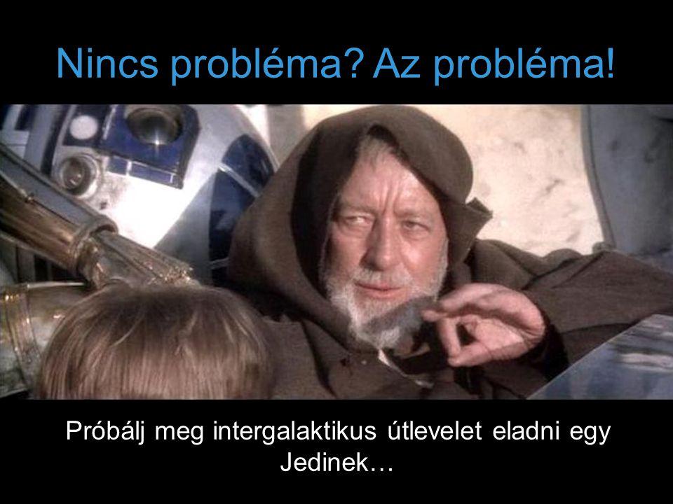 Nincs probléma Az probléma!