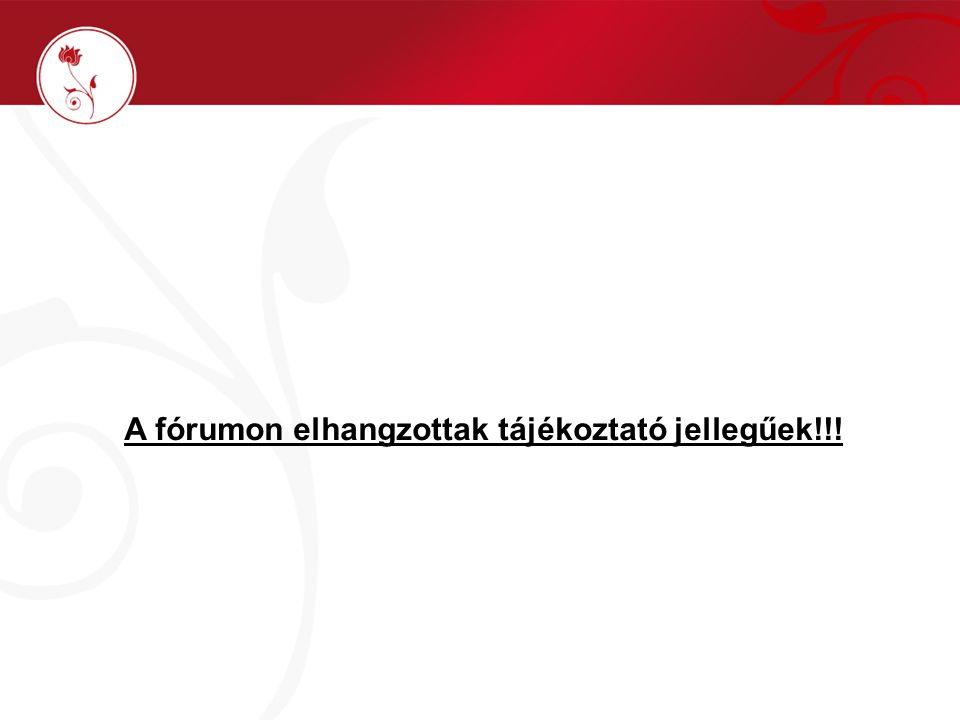 A fórumon elhangzottak tájékoztató jellegűek!!!