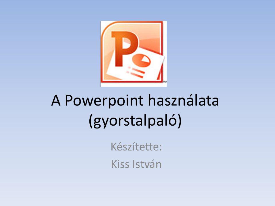 A Powerpoint használata (gyorstalpaló)