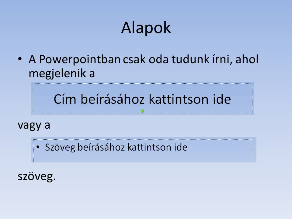 Alapok A Powerpointban csak oda tudunk írni, ahol megjelenik a vagy a
