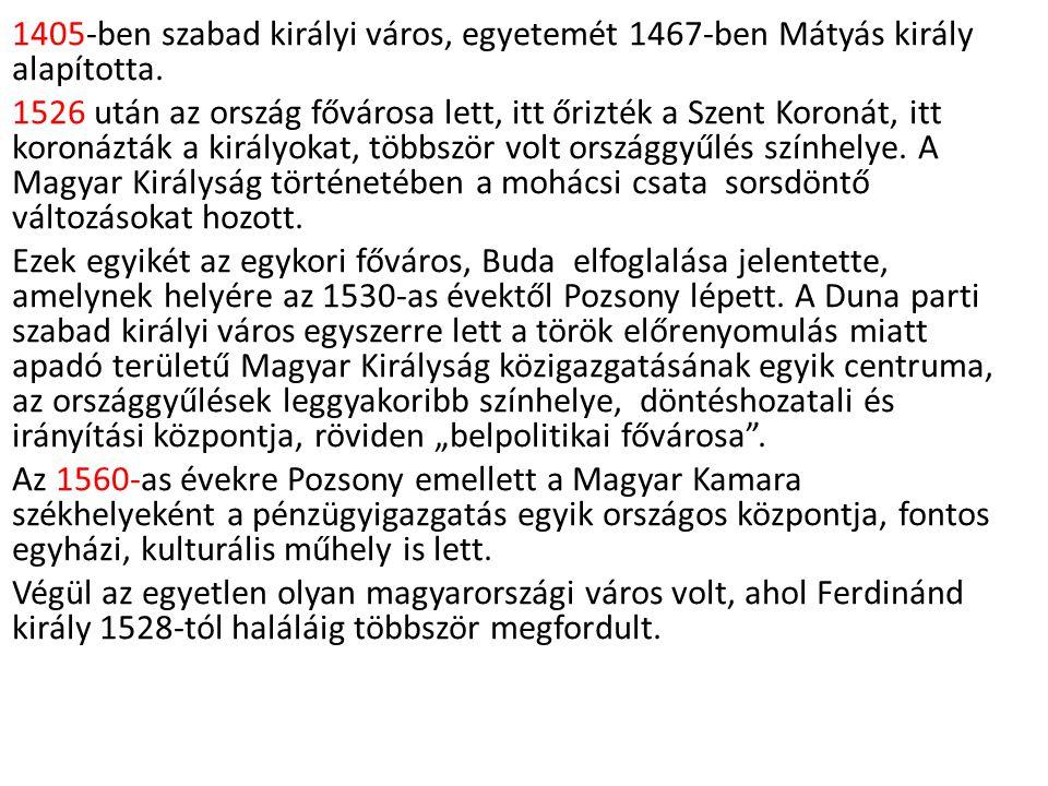 1405-ben szabad királyi város, egyetemét 1467-ben Mátyás király alapította.