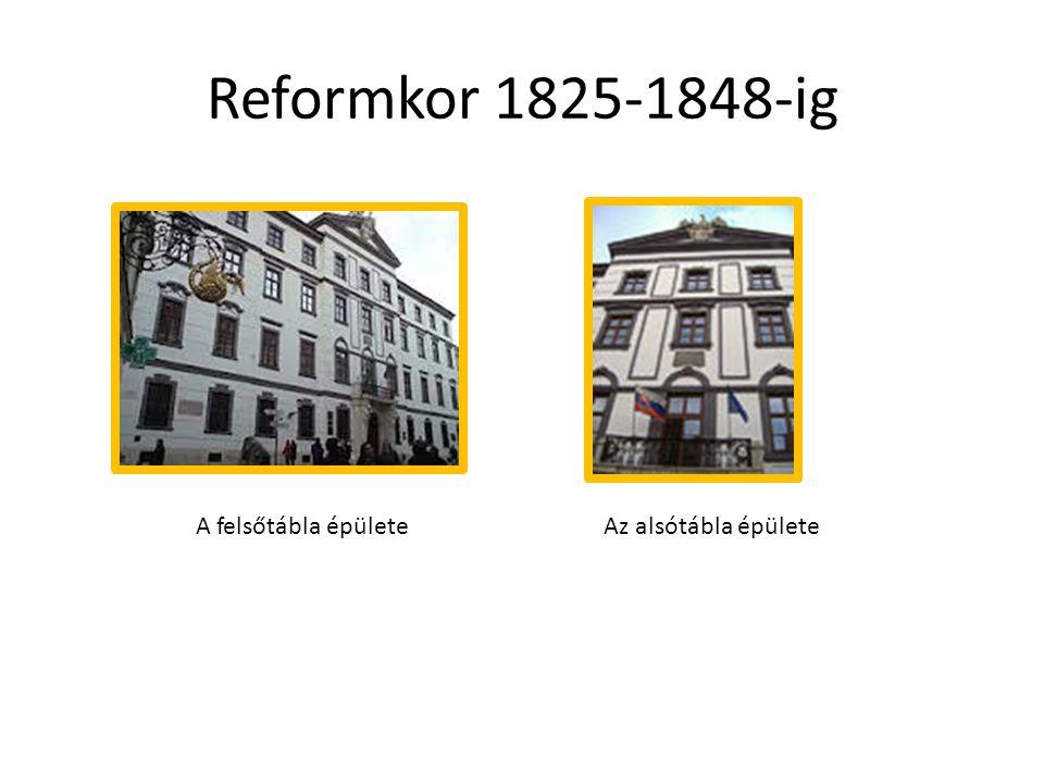 Reformkor 1825-1848-ig A felsőtábla épülete Az alsótábla épülete