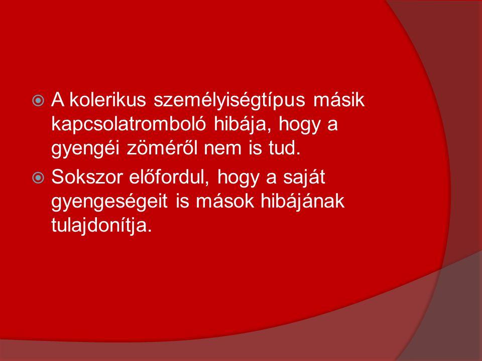 A kolerikus személyiségtípus másik kapcsolatromboló hibája, hogy a gyengéi zöméről nem is tud.
