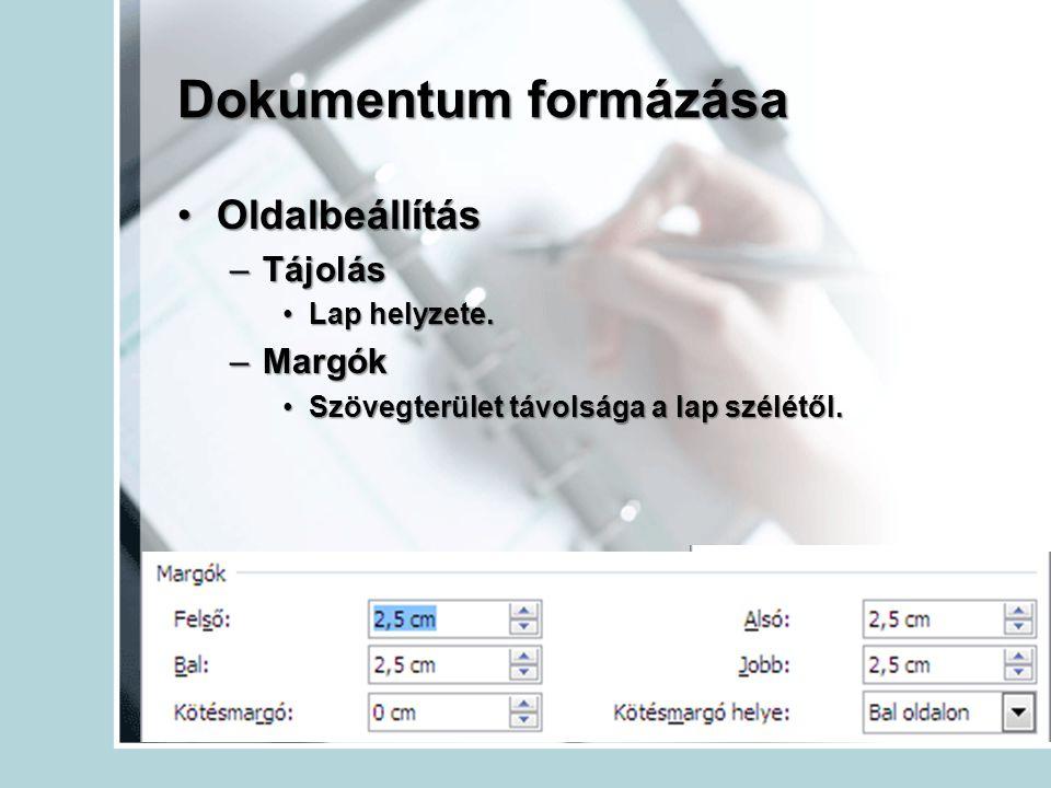 Dokumentum formázása Oldalbeállítás Tájolás Margók Lap helyzete.