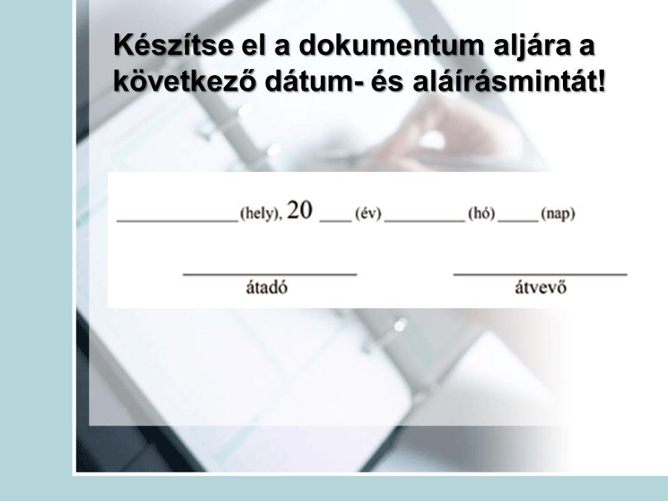 Készítse el a dokumentum aljára a következő dátum- és aláírásmintát!