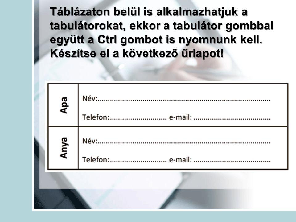 Táblázaton belül is alkalmazhatjuk a tabulátorokat, ekkor a tabulátor gombbal együtt a Ctrl gombot is nyomnunk kell.