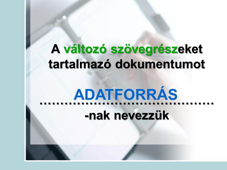 ADATFORRÁS A változó szövegrészeket tartalmazó dokumentumot