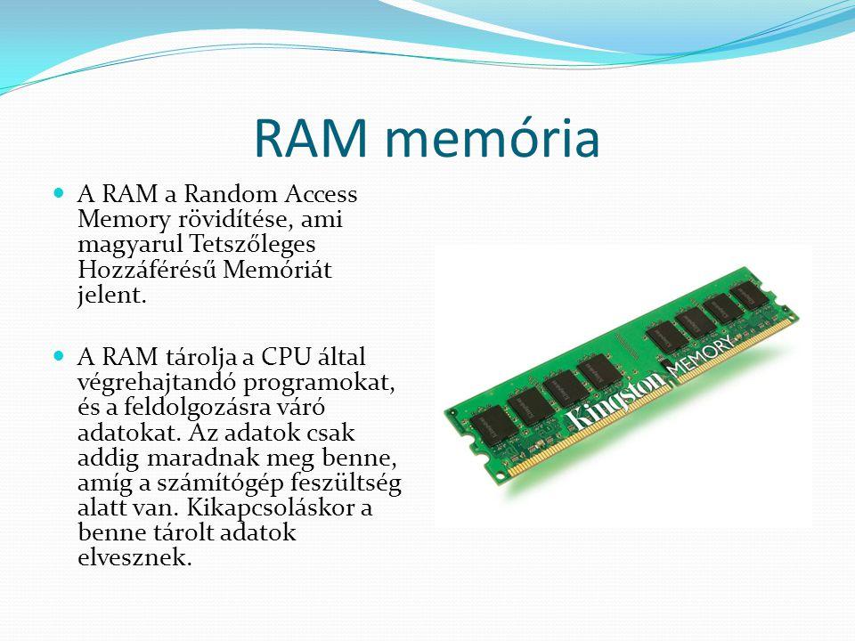 RAM memória A RAM a Random Access Memory rövidítése, ami magyarul Tetszőleges Hozzáférésű Memóriát jelent.