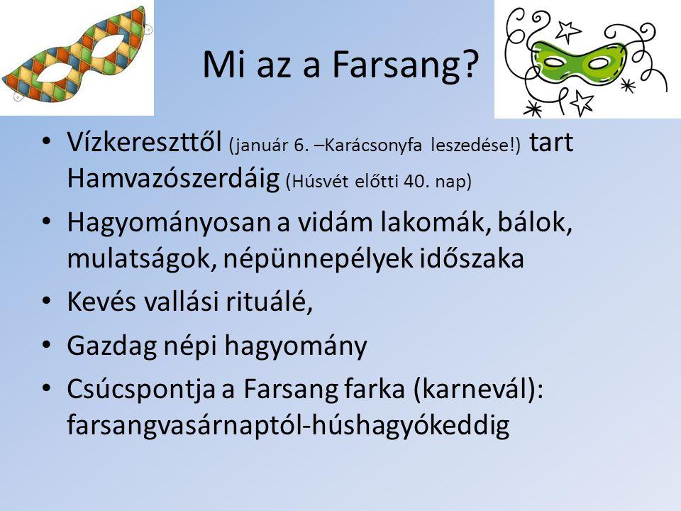 Mi az a Farsang Vízkereszttől (január 6. –Karácsonyfa leszedése!) tart Hamvazószerdáig (Húsvét előtti 40. nap)