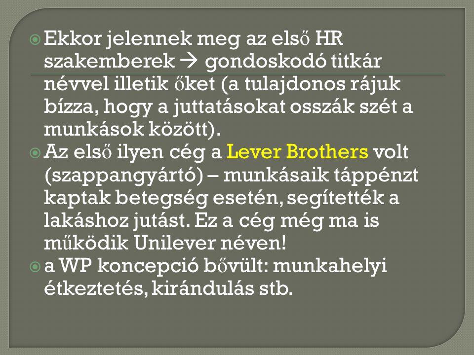 Ekkor jelennek meg az első HR szakemberek  gondoskodó titkár névvel illetik őket (a tulajdonos rájuk bízza, hogy a juttatásokat osszák szét a munkások között).