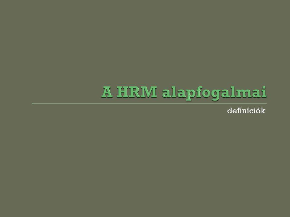 A HRM alapfogalmai definíciók