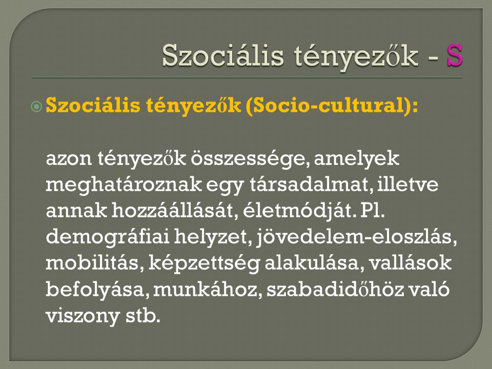 Szociális tényezők - S Szociális tényezők (Socio-cultural):