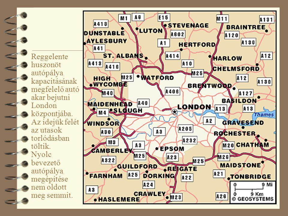 Reggelente huszonöt autópálya kapacitásának megfelelő autó akar bejutni London központjába. Az idejük felét az utasok torlódásban töltik.