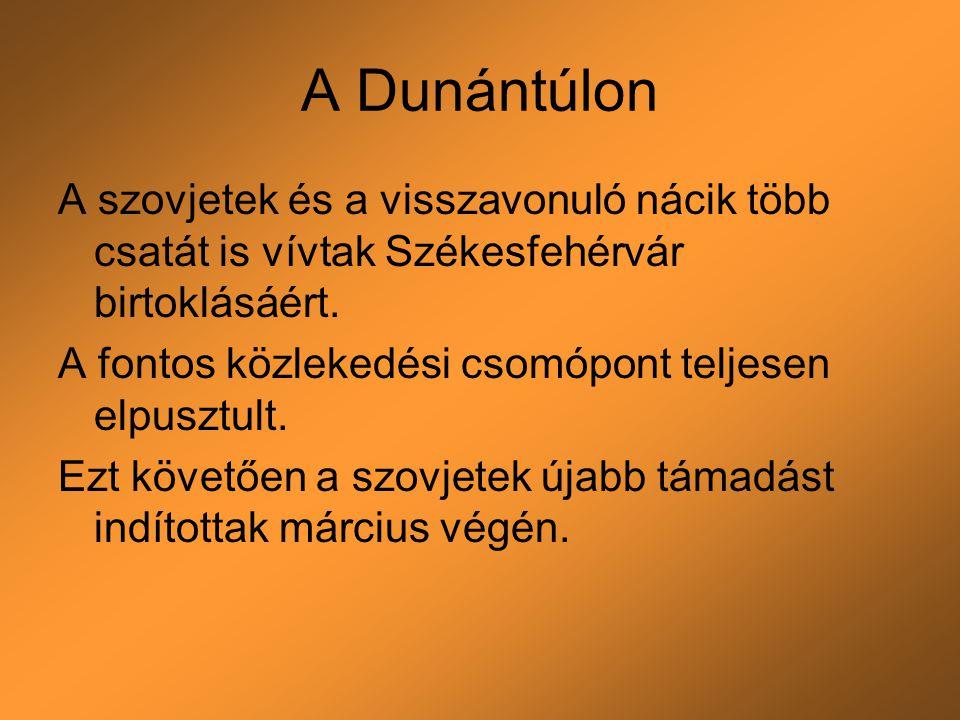 A Dunántúlon A szovjetek és a visszavonuló nácik több csatát is vívtak Székesfehérvár birtoklásáért.