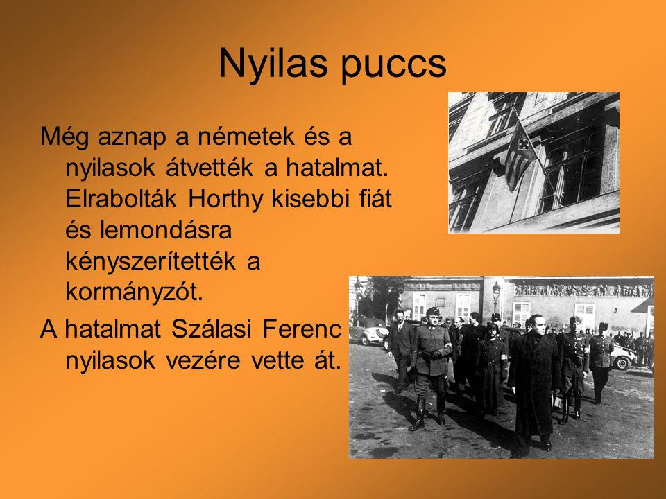 Nyilas puccs Még aznap a németek és a nyilasok átvették a hatalmat. Elrabolták Horthy kisebbi fiát és lemondásra kényszerítették a kormányzót.