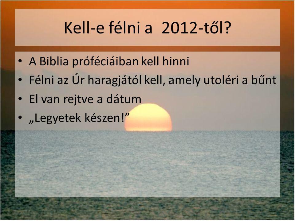 Kell-e félni a 2012-től A Biblia próféciáiban kell hinni