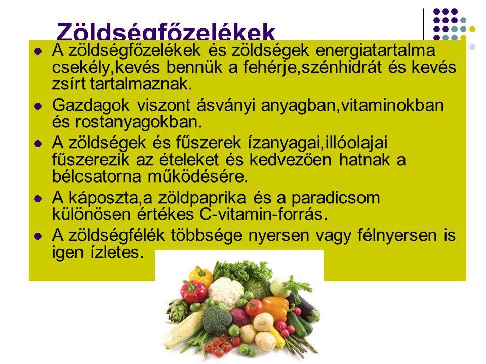 Zöldségfőzelékek A zöldségfőzelékek és zöldségek energiatartalma csekély,kevés bennük a fehérje,szénhidrát és kevés zsírt tartalmaznak.