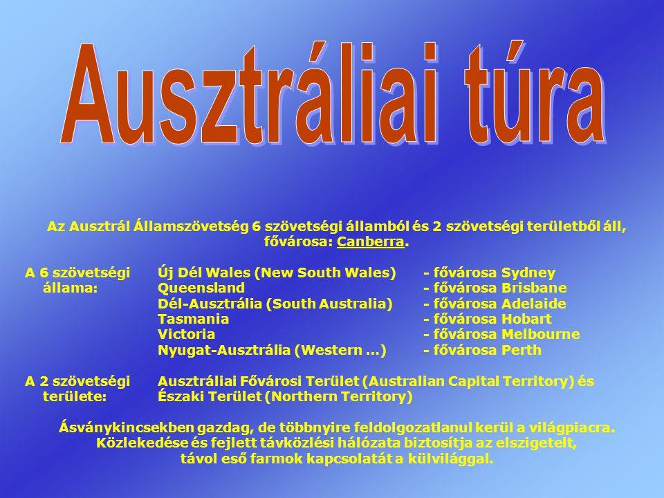 Ausztráliai túra Az Ausztrál Államszövetség 6 szövetségi államból és 2 szövetségi területből áll, fővárosa: Canberra.