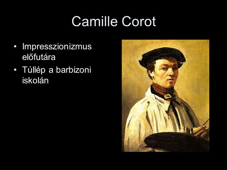 Camille Corot Impresszionizmus előfutára Túllép a barbizoni iskolán