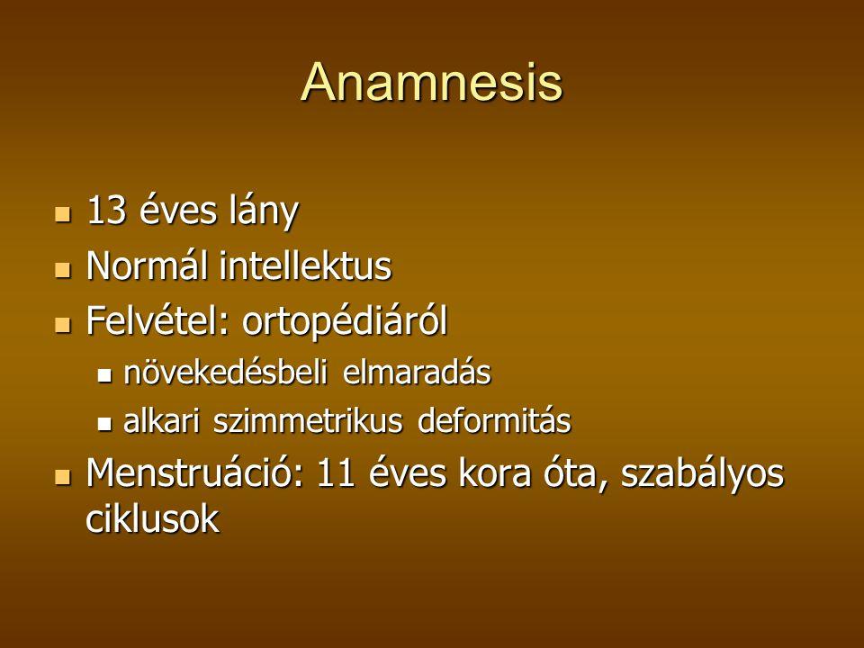 Anamnesis 13 éves lány Normál intellektus Felvétel: ortopédiáról