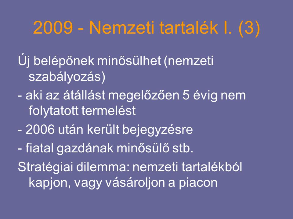 2009 - Nemzeti tartalék I. (3) Új belépőnek minősülhet (nemzeti szabályozás) - aki az átállást megelőzően 5 évig nem folytatott termelést.