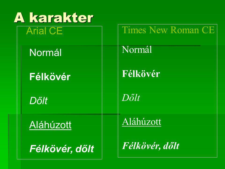A karakter Times New Roman CE Arial CE Normál Normál Félkövér Félkövér